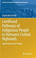 Livelihood Pathways of Indigenous People in Vietnam's Central Highlands: Exploring Land-Use Change (Advances in Asian Human-Environmental Research)