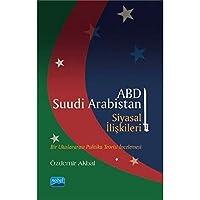 ABD - Suudi Arabistan Siyasal Iliskileri; Bir Uluslararasi Politika Teorisi Incelemesi