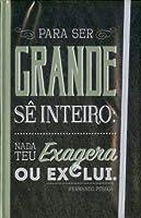 Livro de Notas c/ elástico Fernando Pessoa - Para ser grande sê inteiro, nada teu exagera ou exclui