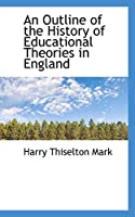 An Outline of the History of Educational Theories in England