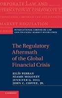 The Regulatory Aftermath of the Global Financial Crisis (International Corporate Law and Financial Market Regulation)