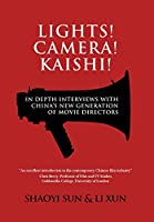 Lights! Camera! Kaishi!: In-Depth Interviews with China's New Generation of Movie Directors