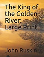 The King of the Golden River: Large Print