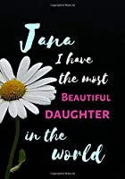 Jana  I Have The Most Beautiful Daughter In The World: Personalized Journal Notebook for Women. Jana  Name Gifts. Personalized Gift for daughter, 170 Pages, diary with lined paper 7 x 10 (17.78 x 25.4 cm )