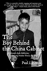 The Boy Behind the China Cabinet: A Memoir about Addiction, Hollywood, Mother Teresa and Me (English Edition)