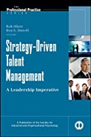 Strategy-Driven Talent Management: A Leadership Imperative (J-B SIOP Professional Practice Series)