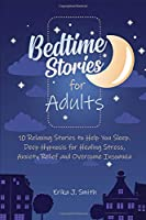 Bedtime Stories for Adults: 10 Relaxing Stories to Help You Sleep. Deep Hypnosis for Healing Stress, Anxiety Relief and Overcome Insomnia