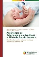 Assistência de Enfermagem na Avaliação e Alívio da Dor do Neonato: Um olhar humano e sensível frente ao recém-nascido com dor
