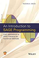 An Introduction to SAGE Programming: With Applications to SAGE Interacts for Numerical Methods by Razvan A. Mezei(2015-12-29)