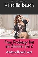 Frau Professor hat ein Zimmer frei 2: Anita will auch mal