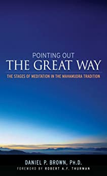 Pointing Out the Great Way: The Stages of Meditation in the Mahamudra Tradition by [Brown Ph.D., Daniel, Robert Thurman]