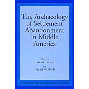 The Archaeology of Settlement Abandonment in Middle America (Foundations of Archaeological Inquiry)
