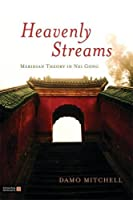 Heavenly Streams: Meridian Theory in Nei Gong (Daoist Nei Gong)