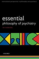 Esssential Philosophy of Psychiatry (International Perspectives in Philosophy and Psychiatry)