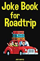 Road Trip Joke Book: Funny Jokes For Kids and the Family For Road Trips, Traveling and Vacations