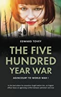 The Five Hundred Year War: In the land where his ancestors fought before him, and English officer faces an agonizing conflict between patriotism and love