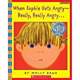 When Sophie Gets Angry-- Really, Really, Angry... (Scholastic Bookshelf)