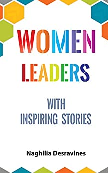 Women Leaders With Inspiring Stories by [Desravines, Naghilia]