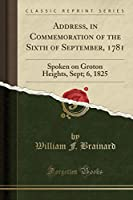 Address, in Commemoration of the Sixth of September, 1781: Spoken on Groton Heights, Sept; 6, 1825 (Classic Reprint)