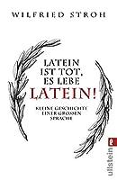 Latein ist tot, es lebe Latein!: Kleine Geschichte einer grossen Sprache