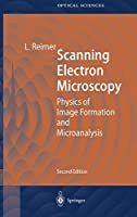 Scanning Electron Microscopy: Physics of Image Formation and Microanalysis (Springer Series in Optical Sciences)
