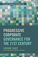 Progressive Corporate Governance for the 21st Century (Routledge Research in Corporate Law)