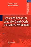 Linear and Nonlinear Control of Small-Scale Unmanned Helicopters: Science and Engineering) (Intelligent Systems, Control and Automation: Science and Engineering)