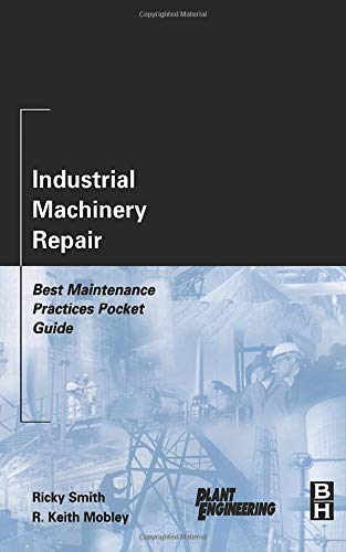 Download Industrial Machinery Repair: Best Maintenance Practices Pocket Guide (Plant Engineering) 0750676213