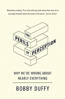 The Perils of Perception: Why We're Wrong About Nearly Everything by [Duffy, Bobby]