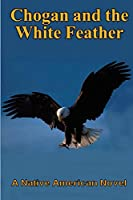 Chogan and the White Feather (Chogan Native American)