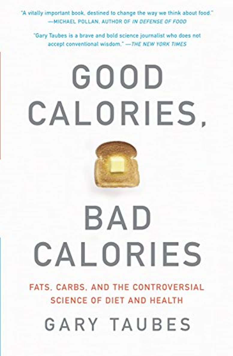 卑しいバリー酸っぱいGood Calories, Bad Calories: Fats, Carbs, and the Controversial Science of Diet and Health