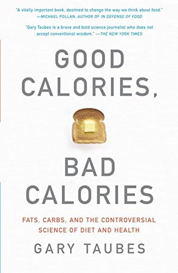 見落とす毎月踏み台Good Calories, Bad Calories: Fats, Carbs, and the Controversial Science of Diet and Health