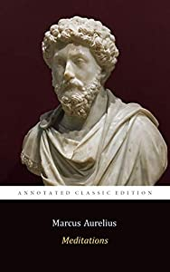 """Meditations by Emperor of Rome Marcus Aurelius """"The Annotated Classics Edition"""" (English Edition)"""