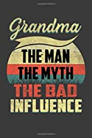 Grandma The Man The Myth The Bad Influence: Perfect Notebook For Grandma, The Man, Myth. Cute Cream Paper 6*9 Inch With 100 Pages Notebook For Writing Daily Routine, Journal and Hand Note