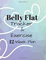Belly Flat  Tracker & Exercise 12 week Plan: Tracker / Planner:12 Weeks to a NEW YOU---.Ketogenic Diet Weight Loss Journal Planner Diary Log Book