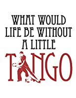What Would Life Be Without A Little Tango: Ballroom Dancing Notebook, Blank Paperback Book to write in, Ballroom Dancer Gift, 150 pages, college ruled