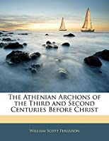The Athenian Archons of the Third and Second Centuries Before Christ