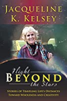 Flight Beyond the Stars: Stories of Traveling Life's Distances Toward Wholeness and Creativity