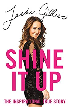 Shine It Up: The inspirational true story by [Gillies, Jackie]