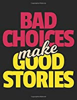 Bad choices make Good stories: Blank Lined College Ruled Notebook 200 Pages