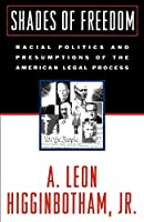 Shades of Freedom: Racial Politics and Presumptions of the American Legal Process (Oxford World's Classics)