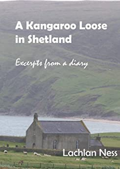 A Kangaroo Loose in Shetland: Excerpts from a diary by [Ness, Lachlan]