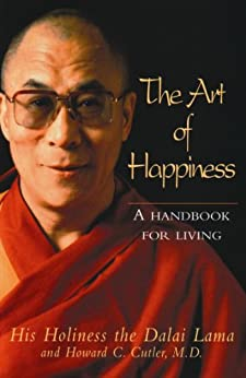 The Art of Happiness: A handbook for living by [The Dalai Lama]