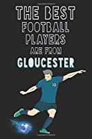 The Best Football Players are from Gloucester journal: 6*9 Lined Diary Notebook, Journal or Planner and Gift with 120 pages