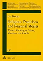 Religious Traditions And Personal Stories: Women Working As Priests, Ministers And Rabbis (Studien Ur Interkulturellen Geschichte Des Christentums/Etudes D'histoire Interculturelle Du Christianisme., Studies in the Intercultural History of Christianity)
