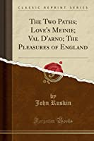 The Two Paths; Love's Meinie; Val d'Arno; The Pleasures of England (Classic Reprint)