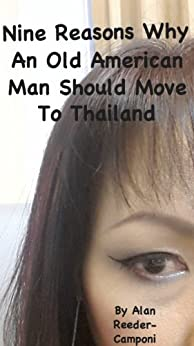 Nine Reasons Why An Old American Man Should Move To Thailand by [Reeder-Camponi, Alan]