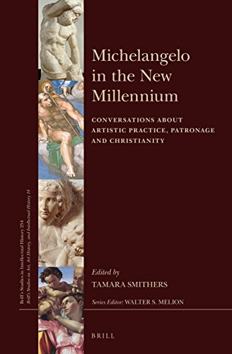 Download Michelangelo in the New Millennium: Conversations About Artistic Practice, Patronage and Christianity (Brill's Studies in Intellectual History / Brill's Studies on Art, Art History, and Intellectual History) 9004313621