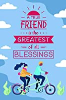 A True Friend is the Greatest of all Blessings: A 6 x 9 Friendship Journal to keep and write with a Best Friend