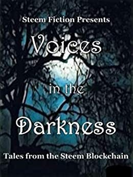 Voices in the Darkness: Tales from the Steem Blockchain (Steem Fiction Book 1) by [Fiction, Steem, Nightshade, Jane, Weinhold, Brendan, Arbuckle, Bruce, Hardy, Jim, Donchev, Manol, Thompson, Tammy, Pederson, Stina, de Beer, Yvette]